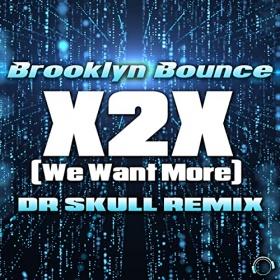 BROOKLYN BOUNCE - X2X (WE WANT MORE) (DR SKULL REMIX EDIT)